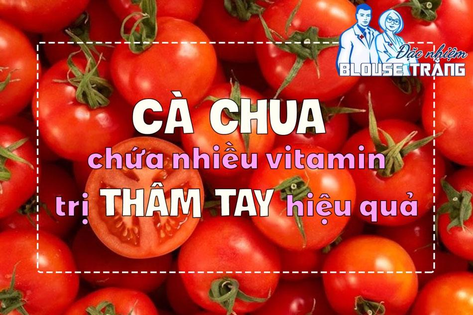 Cà chua chứa nhiều vitamin A, C, B, E,... có tác dụng trị thâm tay hiệu quả