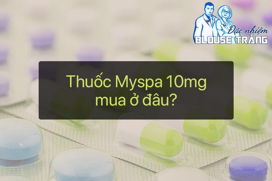 Thuốc Myspa 10mg mua ở đâu?